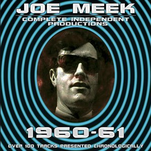 Joe Meek: Complete Independent Productions 1960-61