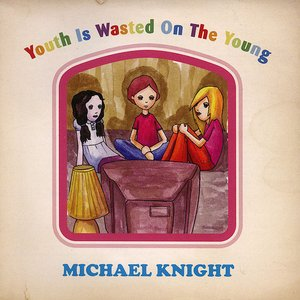 Youth Is Wasted On The Young