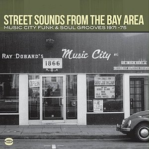 Street Sounds From The Bay Area: Music City Funk & Soul Grooves 1971-75