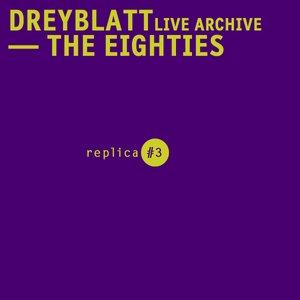 Dreyblatt LIve Archive - The Eighties