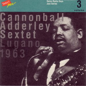Cannonball Adderley Sextet, Lugano 1963 / Swiss Radio Days, Jazz Series Vol.3