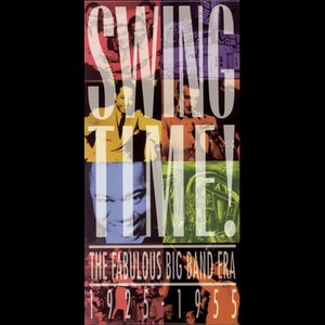 Swing Time! The Fabulous Big Band Era   1925 - 1955