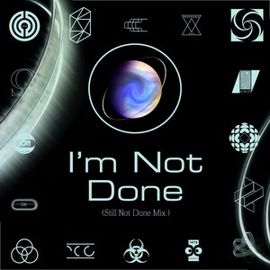 I'm Not Done (Still Not Done Mix)