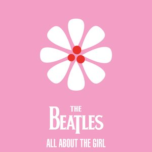The Beatles - All About The Girl