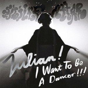Julian! I Want To Be A Dancer!
