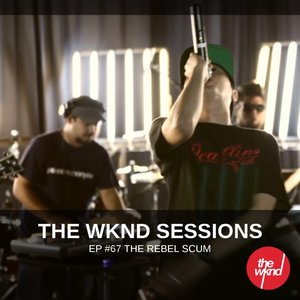 The Wknd Sessions Ep. 67: The Rebel Scum
