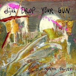 Elijah Drop Your Gun