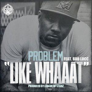 Like Whaaat (feat. Bad Lucc) - Single