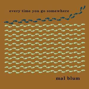 Every Time You Go Somewhere