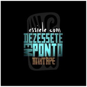 Essiele Com Dezessete em Ponto - Mixtape