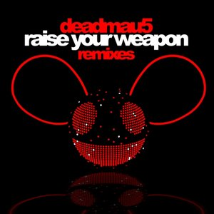 Raise Your Weapon Remixes