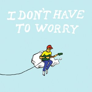 I Don't Have to Worry