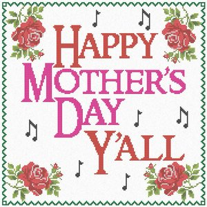 Happy Mother's Day Y'all