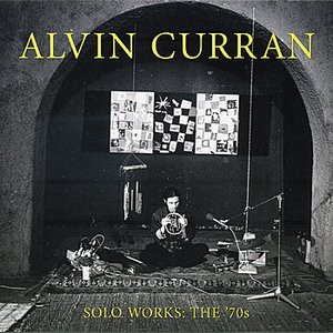 Alvin Curran: Solo Works - The '70s