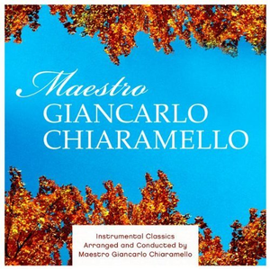Instrumental Classics Arranged and Conducted by Maestro Giancarlo Chiaramello