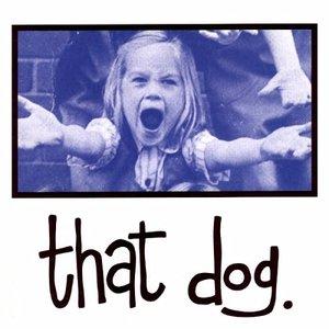 that dog.