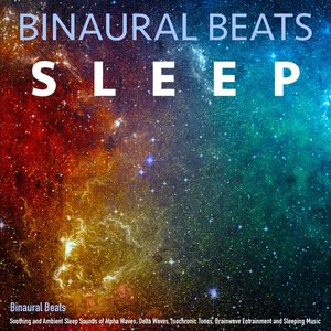 Binaural Beats: Soothing and Ambient Sleep Sounds of Alpha Waves, Delta Waves, Isochronic Tones, Brainwave Entrainment and Sleeping Music
