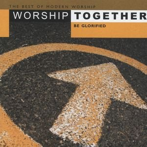 Worship Together - Be Glorified