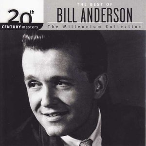 The Best Of Bill Anderson 20th Century Masters The Millennium Collection