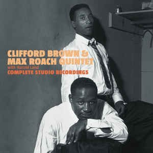 Clifford Brown & Max Roach Quintet with Harold Land. Complete Studio Recordings