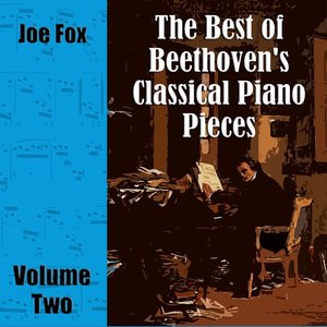 The Best of Beethoven's Classical Piano Pieces Volume Two
