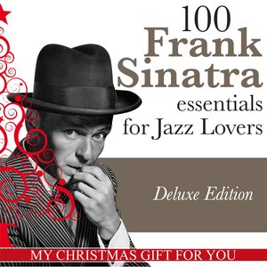 100 Frank Sinatra Essentials for Jazz Lovers (My Christmas Gift for You, Deluxe Edition)