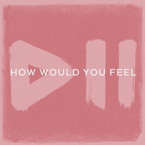 How Would You Feel - Single