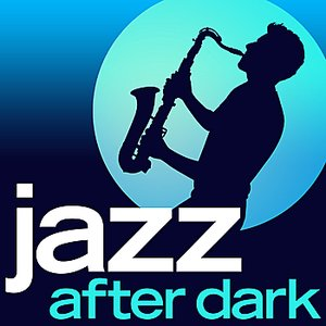 Jazz After Dark - 30 Late Night Smooth Jazz Classics