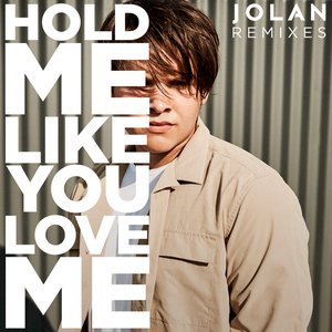Hold Me Like You Love Me (Remixes)