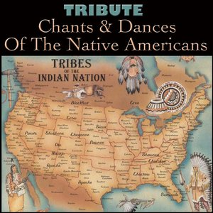 Tribute Chants & Dances Of The Native Americans