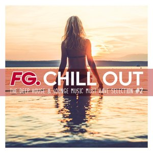 FG Chill Out #2 - The Deep House & Lounge Music Must Have Selection