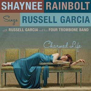 Charmed Life: Shaynee Rainbolt Sings Russell Garcia