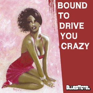 Bound To Drive You Crazy