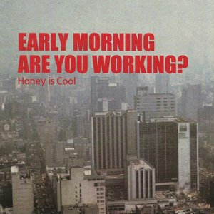 Early morning are you working?