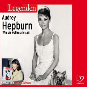 Legenden - Das Leben von Audrey Hepburn (gelesen von Jessica Schwarz)