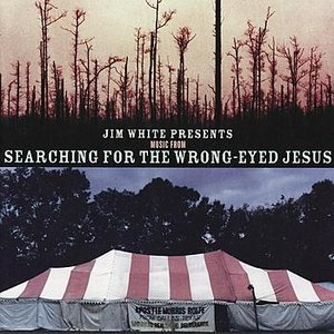 Jim White Presents Music From Searching for the Wrong-Eyed Jesus