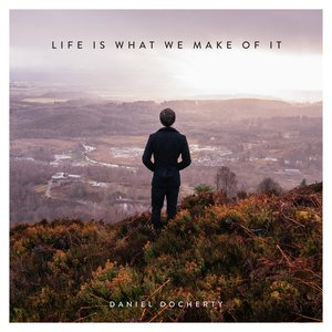 Life Is What We Make Of It