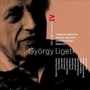 Ligeti : Project Vol.4 - Hamburg Concerto, Double Concerto, Requiem & Ramifications