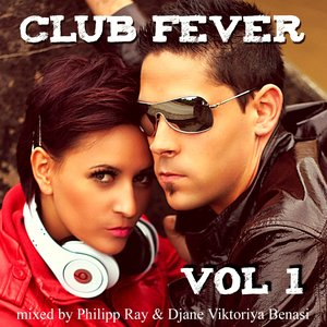 Club Fever, Vol. 1 (Mixed by Philipp Ray & Djane Viktoriya Benasi)