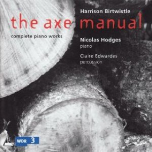 Birtwistle: the Axe Manual Complete Works for Solo Piano