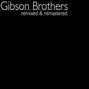 Gibson Brothers Remixed & Remastered