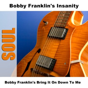 Bobby Franklin's Bring It On Down To Me