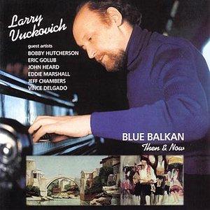 Blue Balkan - Then & Now
