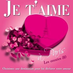 Je T'aime À Paris - Les Années 80