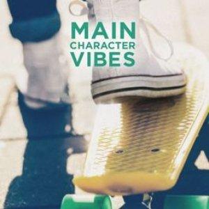 Main Character Vibes