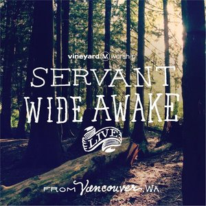Servant Wide Awake (Live from Vancouver, WA)