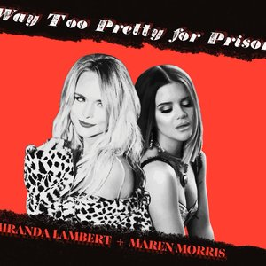 Way Too Pretty for Prison (with Maren Morris)