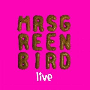 Mrs. Greenbird - Live