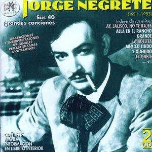 Jorge Negrete. Sus 40 Grandes Canciones (1911-1953)