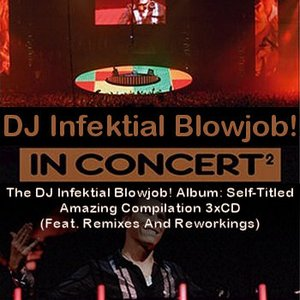 Immagine per 'The DJ Infektial Blowjob! Album: Self-Titled Amazing Compilation 3xCD (Feat. Remixes And Reworkings)'